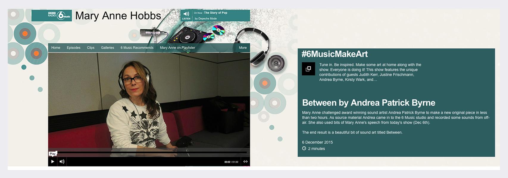 BBC 6 Music Mary Anne Hobbs (Art Is Everywhere weekend) - Broadcast 6th December 2015 (see link in panel below radio files).